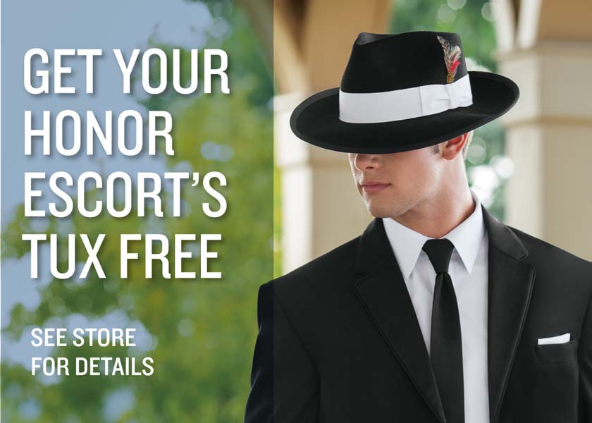 Get Your Honor Escort's Tux Free. See Store For Details.